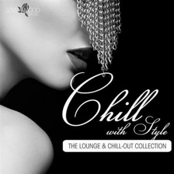 VA - Chill With Style - the Lounge & ChillOut Collection (2013)