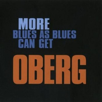 Oberg - More Blues As Blues Can Get (2011)