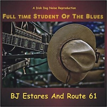 BJ Estares & Route 61 - Full Time Student Of The Blues (2011)
