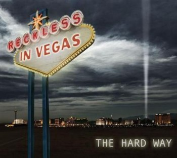 Reckless In Vegas - The Hard Way (2013)