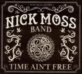 The Nick Moss Band - Time Ain't Free (2014)