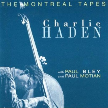 Charlie Haden With Paul Bley And Paul Motian ?- The Montreal Tapes (1989)