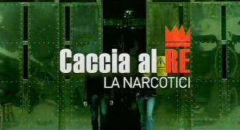 Caccia al Re - La narcotici - Stagione 1 (2011) [Completa] PDTV mp3 ITA